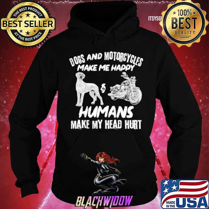 Dogs And Motorcycles Make Me Happy Humans My Head Hurt shirt