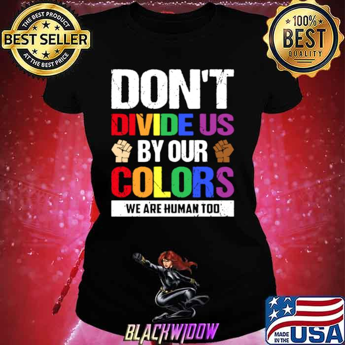 Dont divide us by our colors we are human too Ladies tee