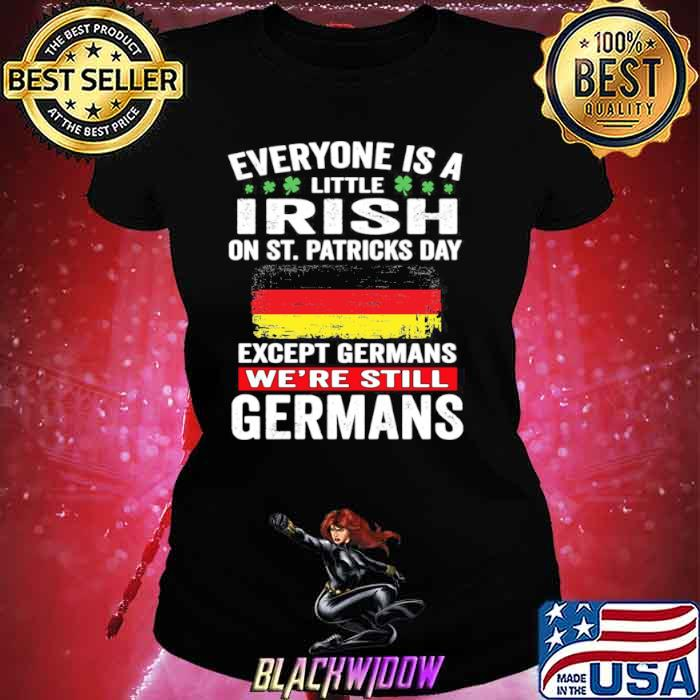 Everyone Is A Little Irish On St Patrick's Day Except Germans We're Still Germans Ladies tee