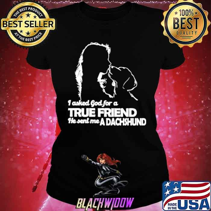 I asked God for a True Friend he sent me a Dachshund and Girl Ladies tee