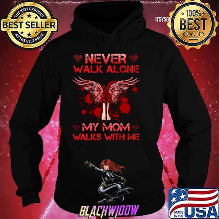 Never Walk Alone My Mom Walks With Me shirt