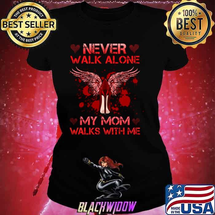 Never Walk Alone My Mom Walks With Me Ladies tee