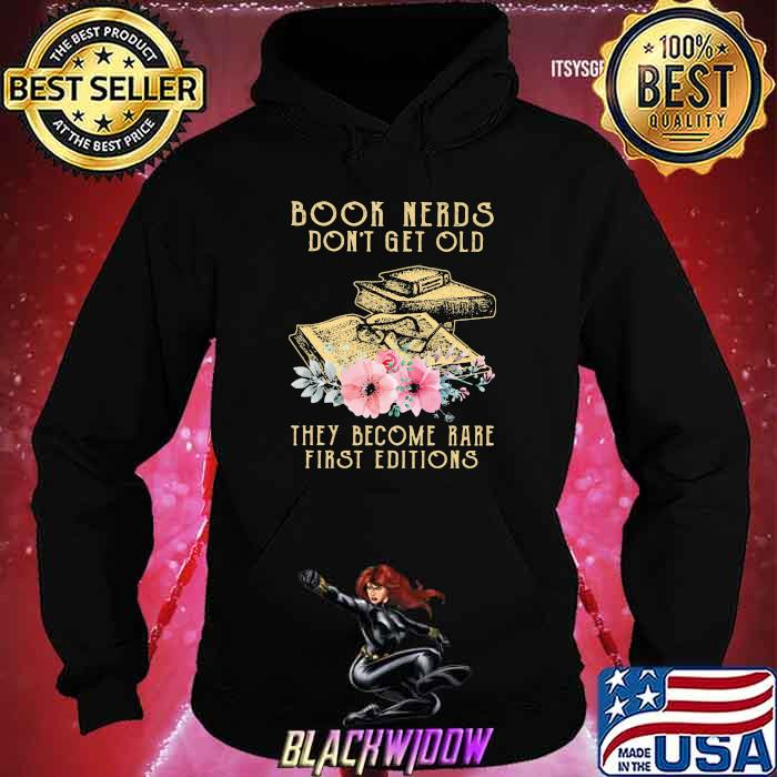 Book Nerds Don't Get Old They Become Rare First Editions Shirt Hoodie