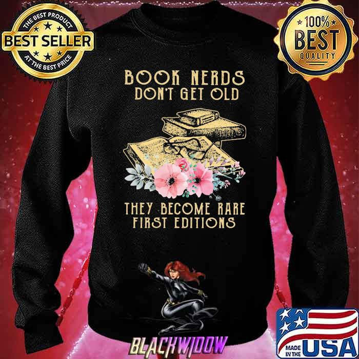 Book Nerds Don't Get Old They Become Rare First Editions Shirt Sweatshirt
