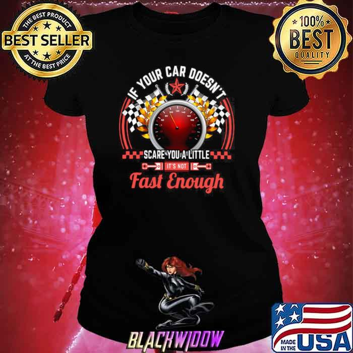 Drag Racing If Your Car Doesn't Scare You A Little Fast Enough Ladies tee