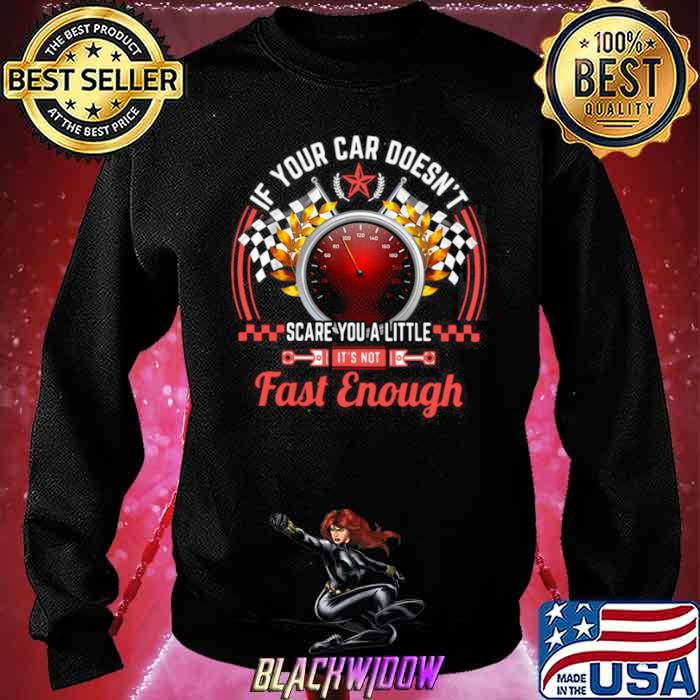 Drag Racing If Your Car Doesn't Scare You A Little Fast Enough Sweatshirt