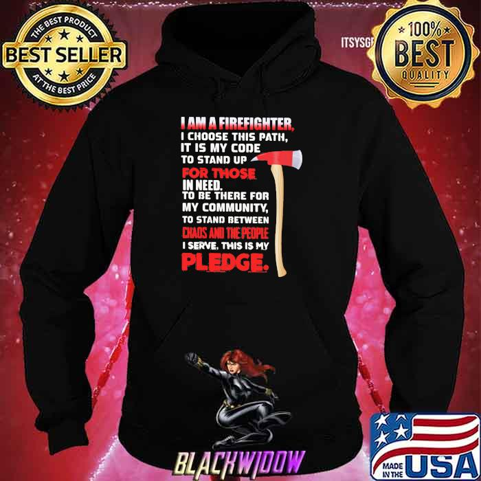 I Am A Firefighter For Choose In Need I Serve This Is My Pledge Shirt Hoodie