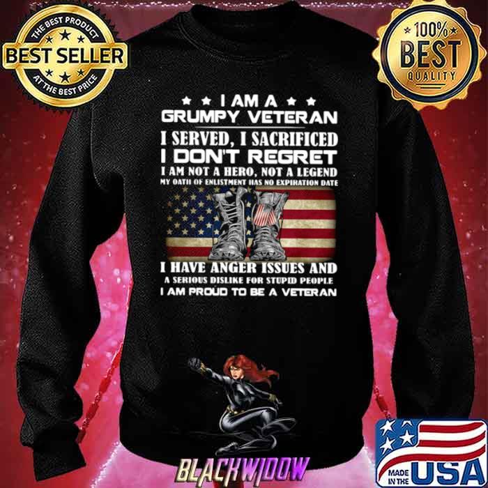 I Am A Grumpy Veteran I Served O Sacrificed I Don't Regret I Am Not A Here Not A Legend Sweatshirt
