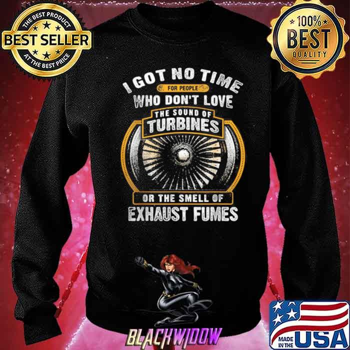I Got No Time For People Who Don't Love The Sound Of Turbines Ort The Smell Of Exhaust Fumes Sweatshirt