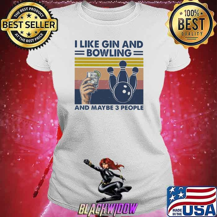 I Like Gin And Bowling And Maybe Three People Vintage Shirt Ladies tee