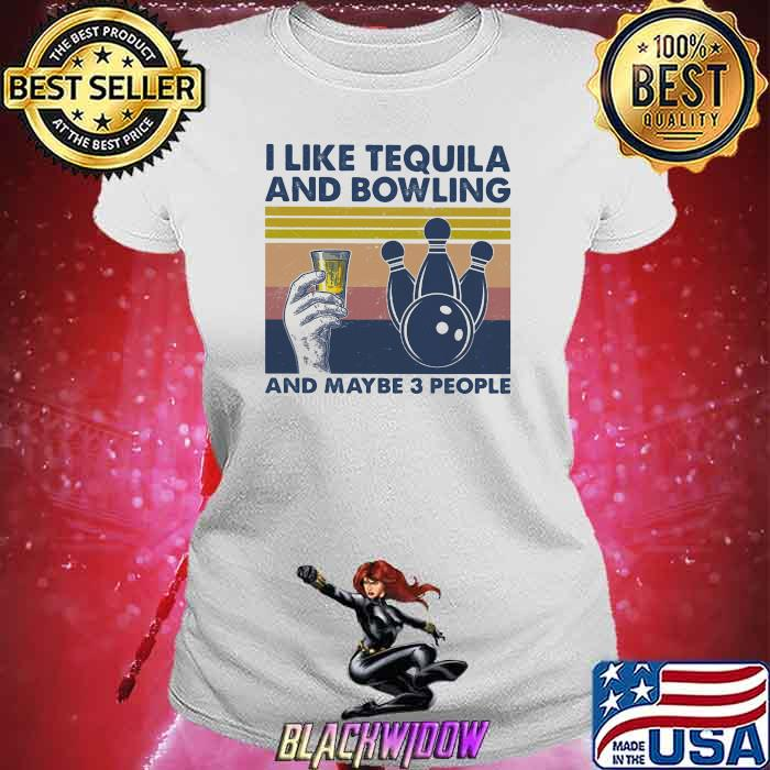 I Like Tequila And Bowling And Maybe Three People Vintage Shirt Ladies tee