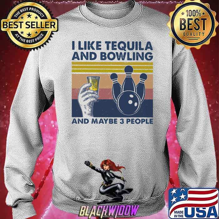 I Like Tequila And Bowling And Maybe Three People Vintage Shirt Sweatshirt