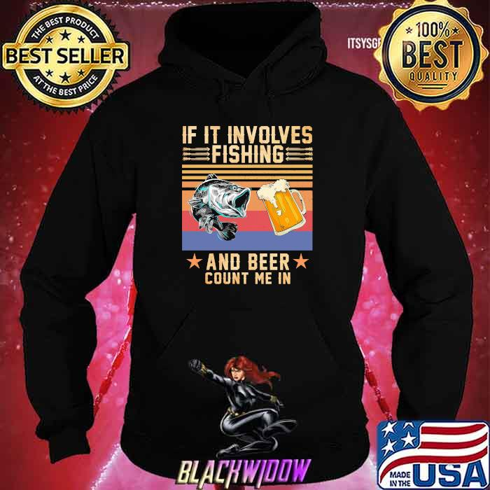 If It Involves Fishing And Beer Count Me In Vintage Shirt Hoodie