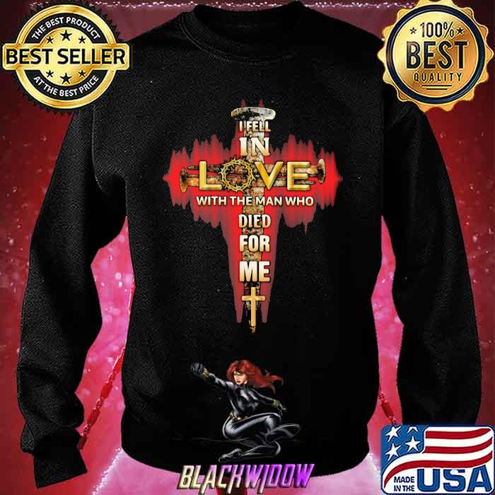 In Fell In Love With The Man Tho Died For Me God Shirt Sweatshirt
