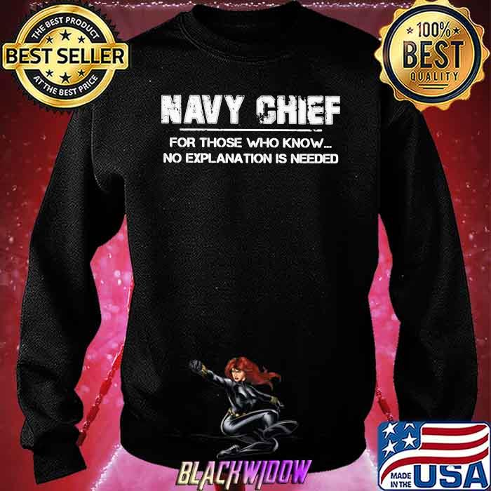 Navy Chief For Those Who Know No Explanation Is Needed Shirt Sweatshirt