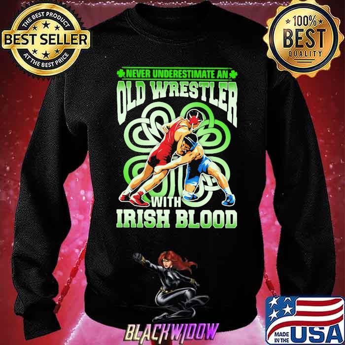 Never Underestimate An Old Wrestler With Irish Blood Patricks Day Shirt Sweatshirt