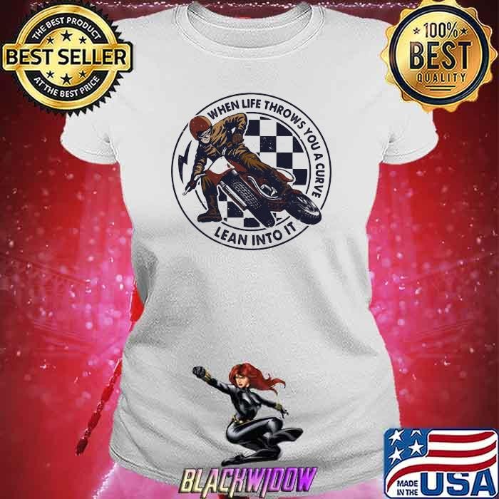 When Life Throws You A Curve Lean Into It Motorcycling Shirt Ladies tee