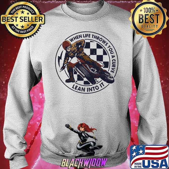 When Life Throws You A Curve Lean Into It Motorcycling Shirt Sweatshirt