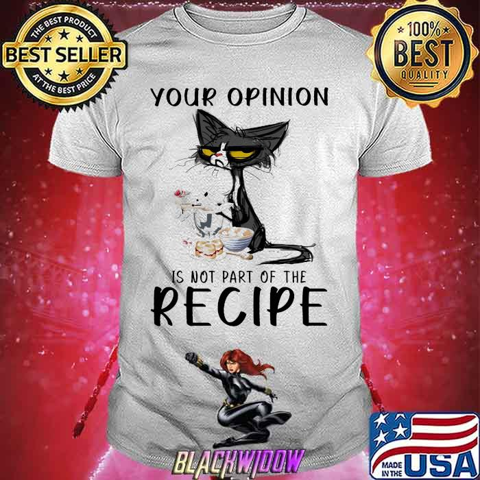 Your Opinion Is not part Of The Recipe Cat Shirt