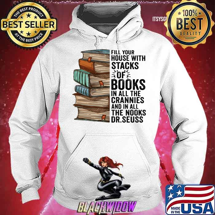 Fill Your House With Stacks Of Books IN All The Crannies And In All The Nooks Dr.Seuss Shirt Hoodie