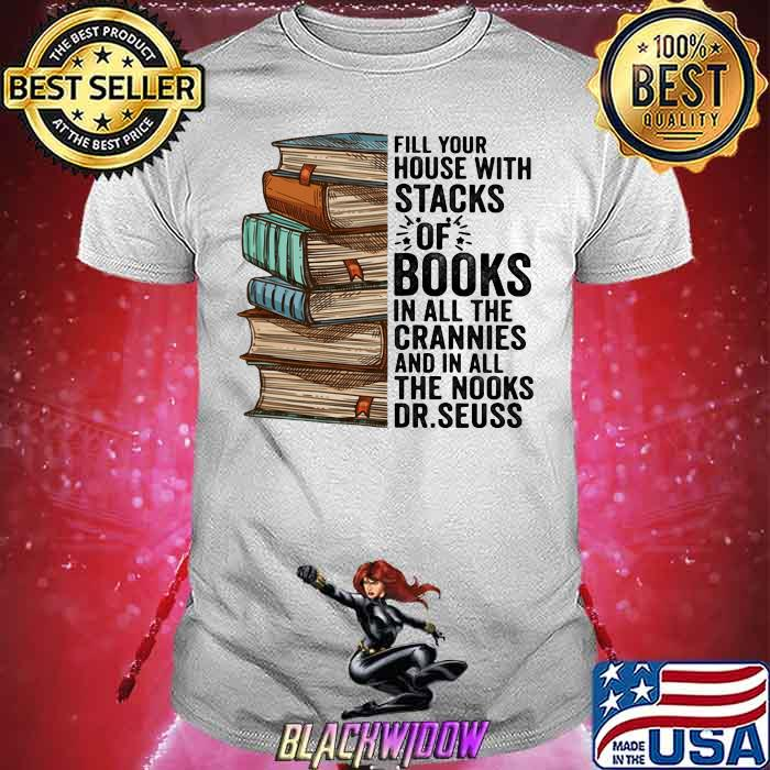 Fill Your House With Stacks Of Books IN All The Crannies And In All The Nooks Dr.Seuss Shirt