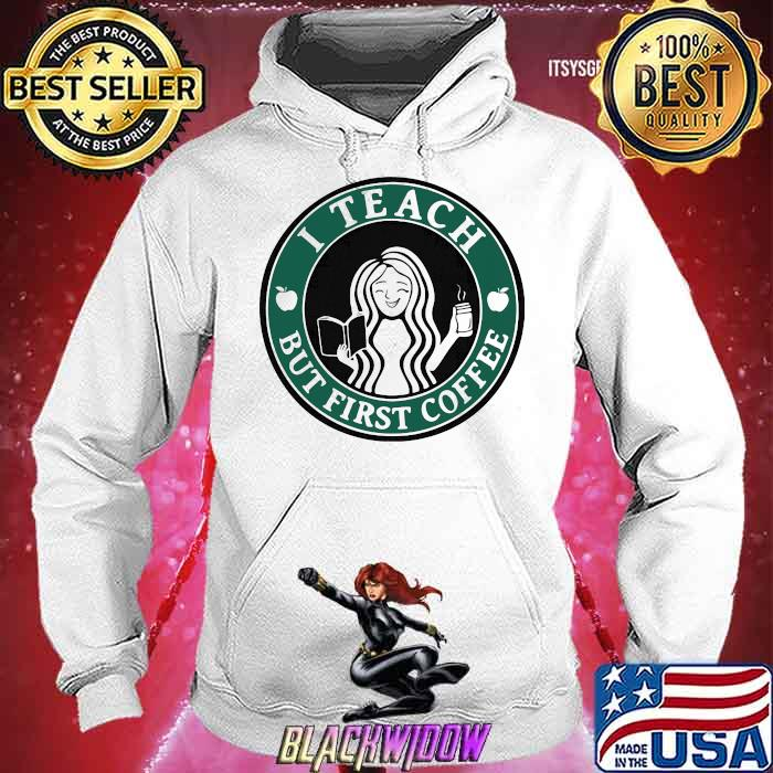 I Teach But First Coffee Shirt Hoodie