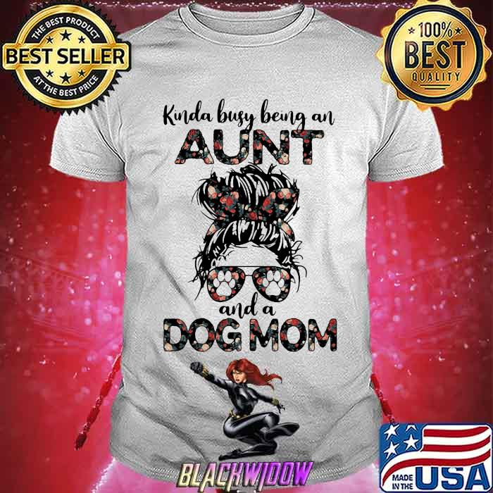 Kinda Busy Being An Aunt And A Dog Mom Flower Shirt