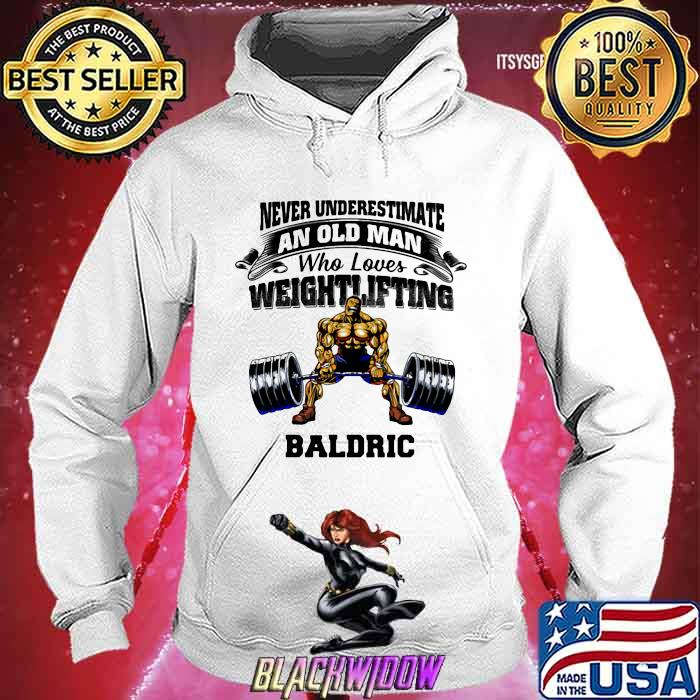 Never Underestimate An Old Man Who Loves Weightlifting Baldric Shirt Hoodie