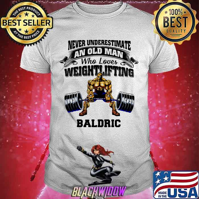 Never Underestimate An Old Man Who Loves Weightlifting Baldric Shirt