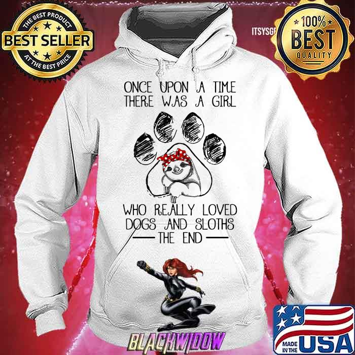 Once Upon A Time There Was A Girl Who Really Loved Dogs And Sloths The End Shirt Hoodie