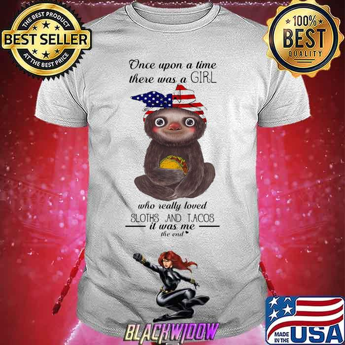 Once Upon A Time There Was A Girl Who Really Loved Tacos And Sloths IT Was Me The End Shirt