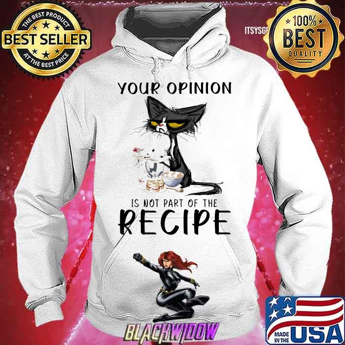 Your Opinion Is not part Of The Recipe Cat Shirt Hoodie