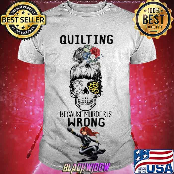 Quilting Because Murder Is Wrong Skull Shirt