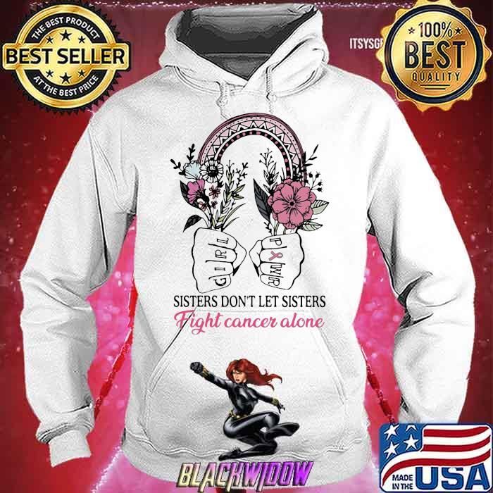 Sisters Don't Let Sisters Fight Cancer Alone Flower Shirt Hoodie