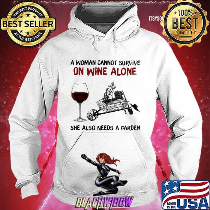 A Woman Cannot Survive On Wine Alone She Also Needs A Garden Shirt Hoodie