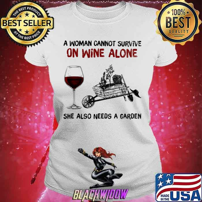 A Woman Cannot Survive On Wine Alone She Also Needs A Garden Shirt Ladies tee