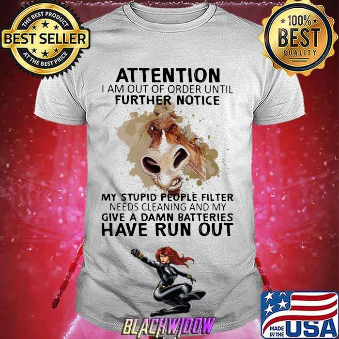 Attention I Am Out Of Order Until Futher Notice My Stupid People Filter Needs Cleaning And My Give A Damn Batteries Have Run Out Horse Shirt