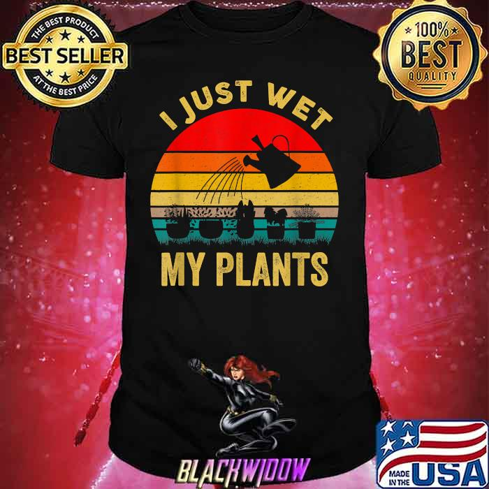 I Just Wet My Plants Gardening Vintage Shirt