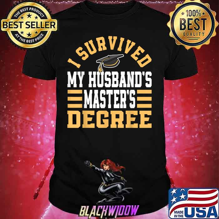 I Survived My Husband's Master's Degree Graduate Diploma Shirt