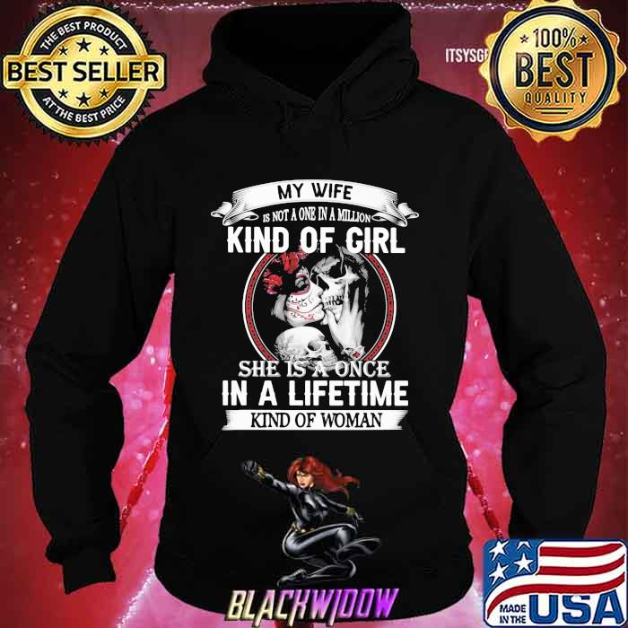 My Wife Isn't A One In A Million Kind Of Girl She is A Once In A Lifetime Kind Of Woman Skull Shirt Hoodie