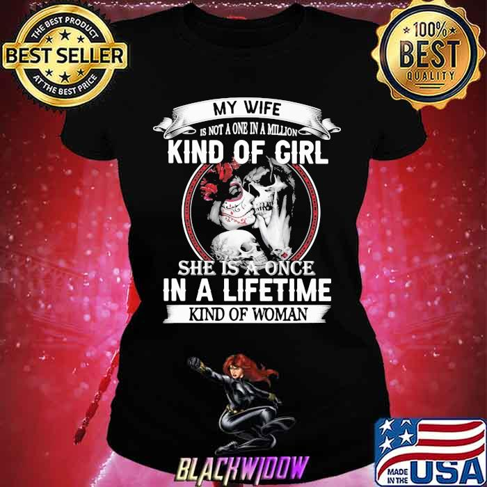 My Wife Isn't A One In A Million Kind Of Girl She is A Once In A Lifetime Kind Of Woman Skull Shirt Ladies tee