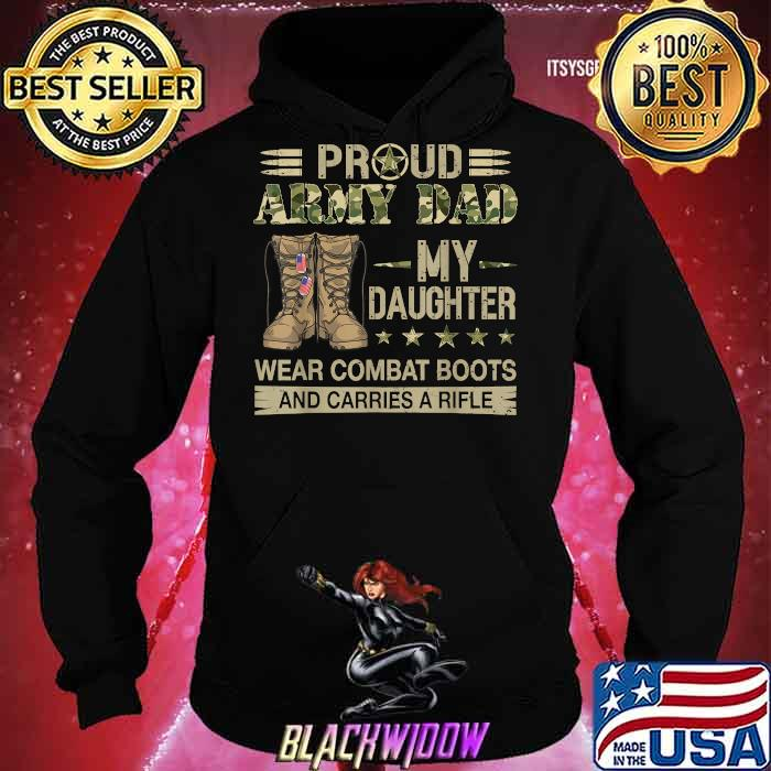Proud ARMY DAD-My daughter wear combat boots carries a rifle Hoodie