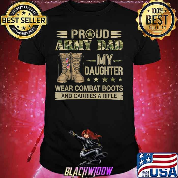 Proud ARMY DAD-My daughter wear combat boots carries a rifle shirt