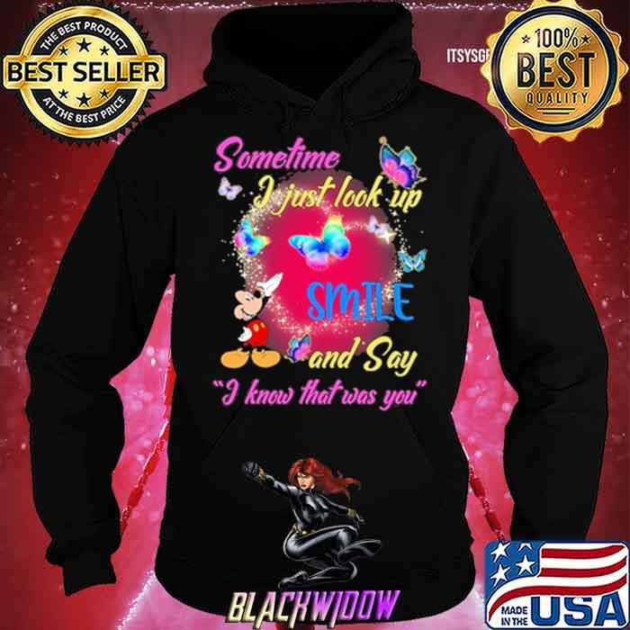 Somtime I Just Look Up Smile And Say I Know That Was You Mickey Butterfly Shirt Hoodie