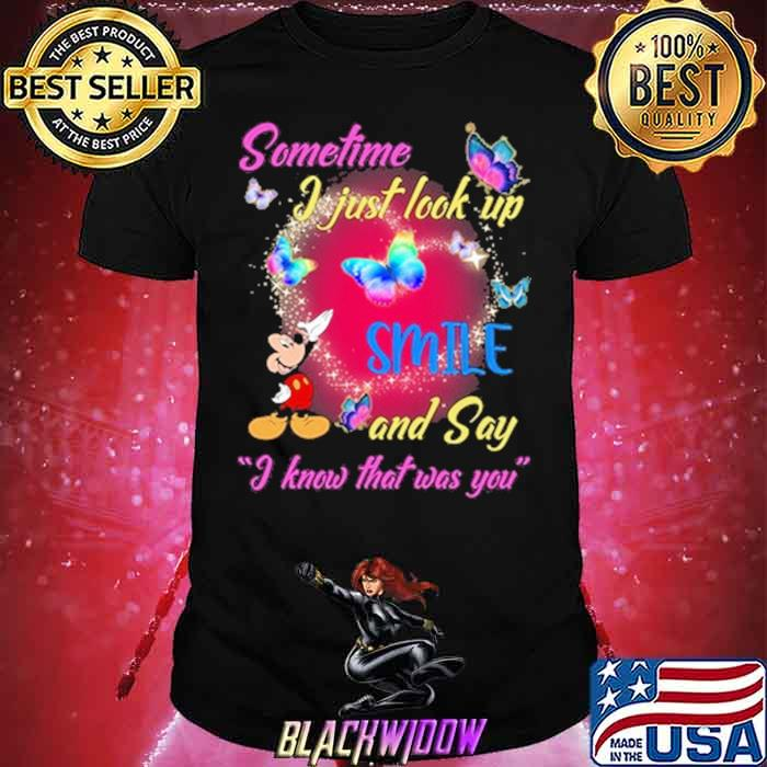 Somtime I Just Look Up Smile And Say I Know That Was You Mickey Butterfly Shirt